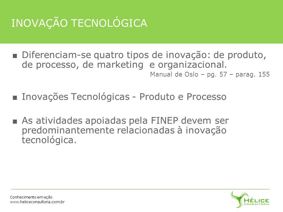 INOVAÇÃO TECNOLÓGICA Diferenciam-se quatro tipos de inovação: de produto, de processo, de marketing e organizacional.