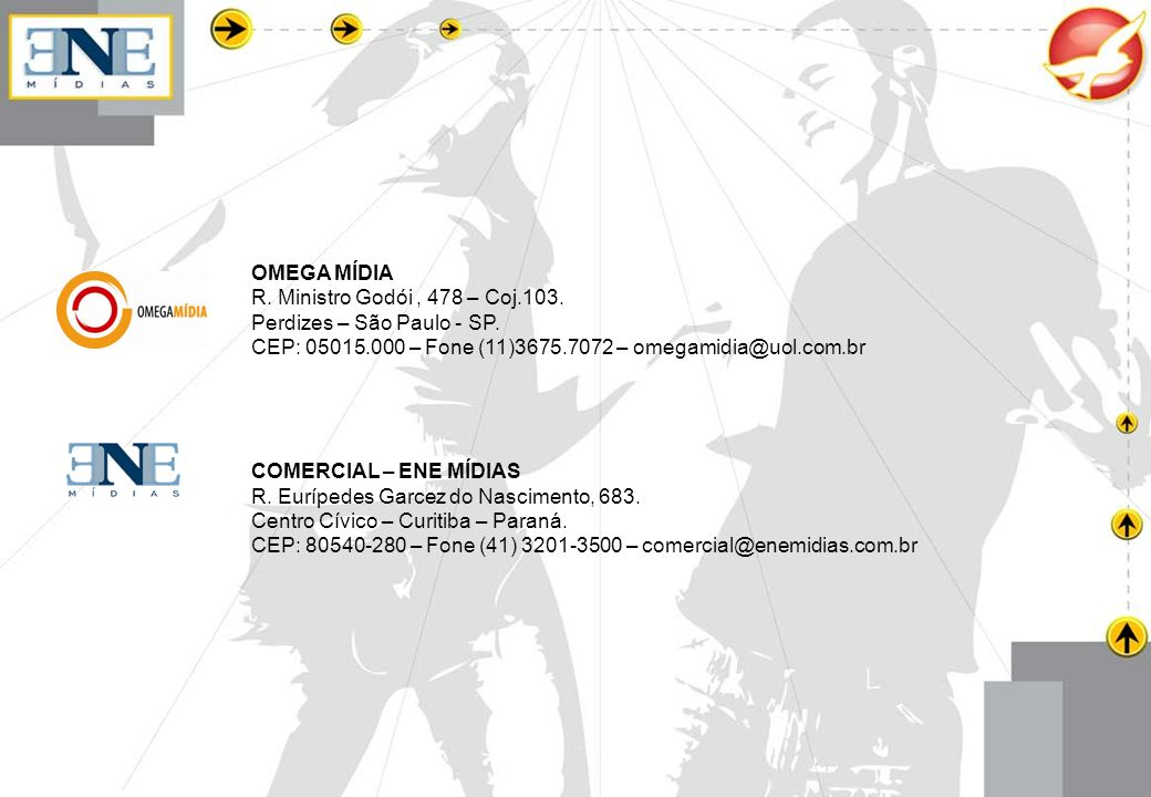 OMEGA MÍDIA R. Ministro Godói , 478 – Coj.103. Perdizes – São Paulo - SP. CEP: 05015.000 – Fone (11)3675.7072 – omegamidia@uol.com.br.