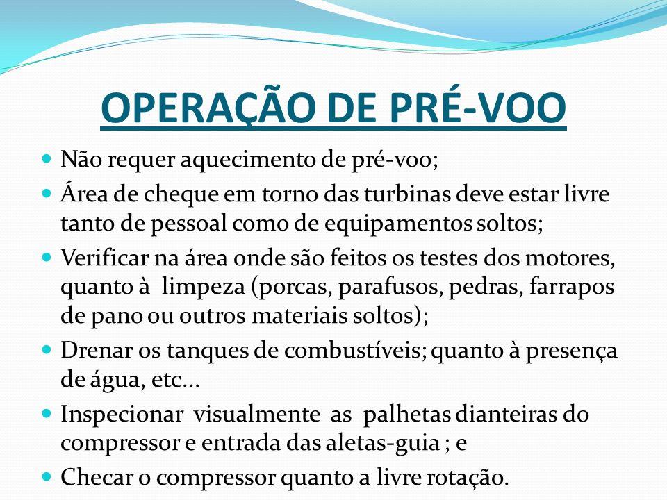 OPERAÇÃO DE PRÉ-VOO Não requer aquecimento de pré-voo;