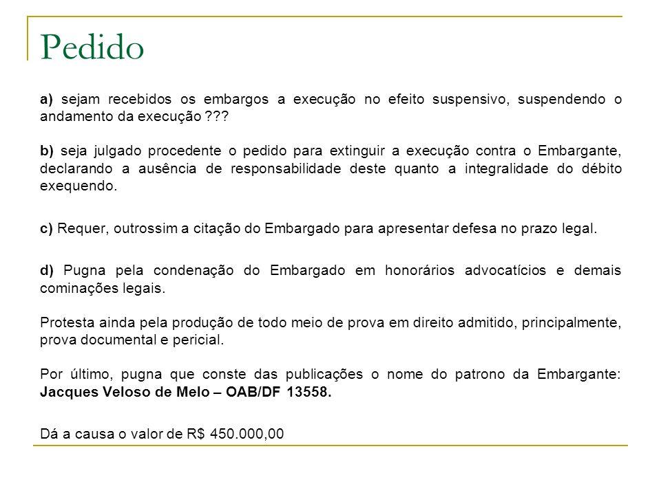 Pedido a) sejam recebidos os embargos a execução no efeito suspensivo, suspendendo o andamento da execução