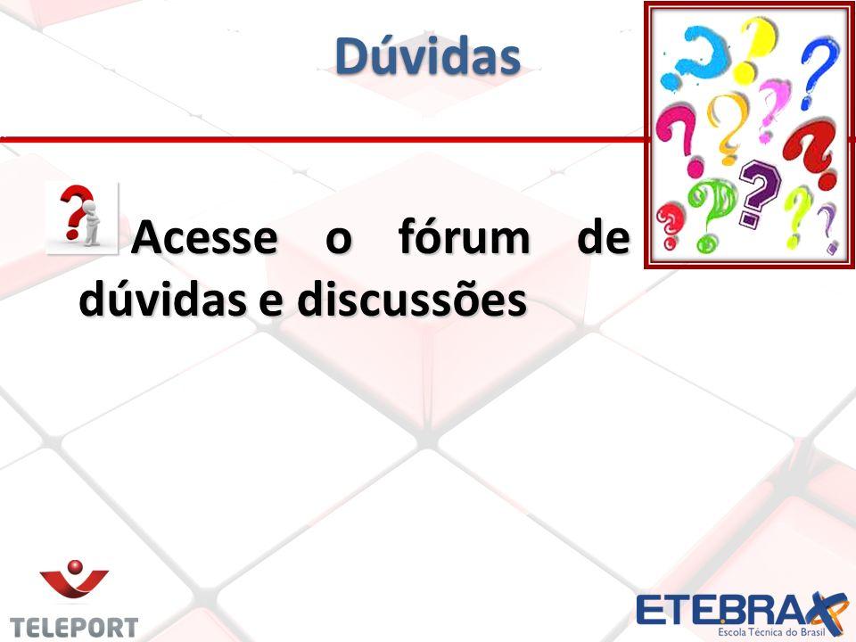 Dúvidas Acesse o fórum de dúvidas e discussões