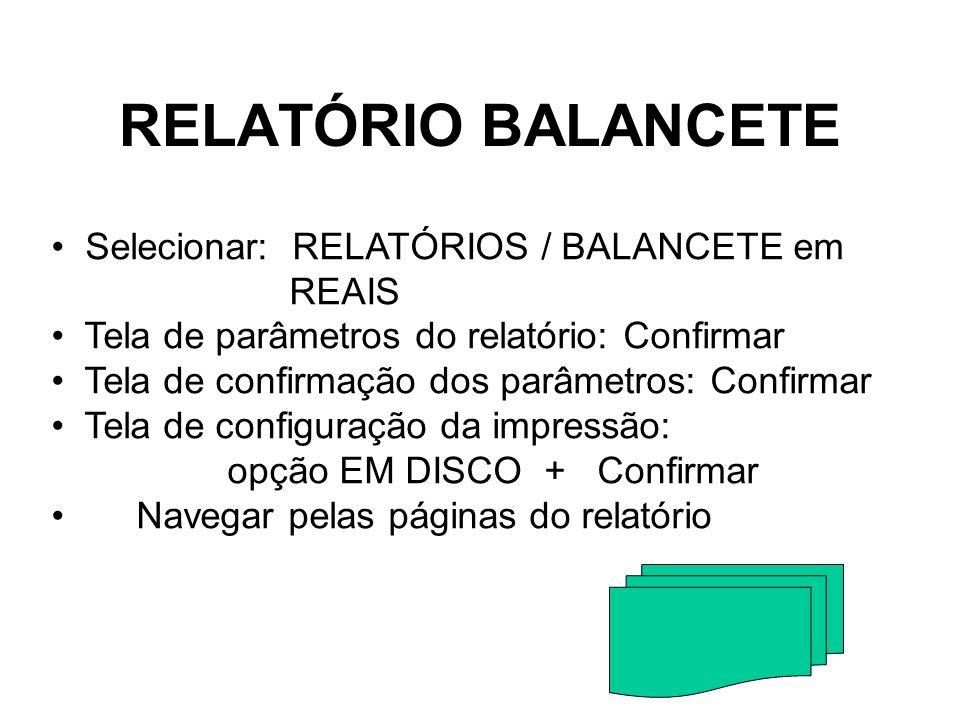 RELATÓRIO BALANCETE Selecionar: RELATÓRIOS / BALANCETE em REAIS