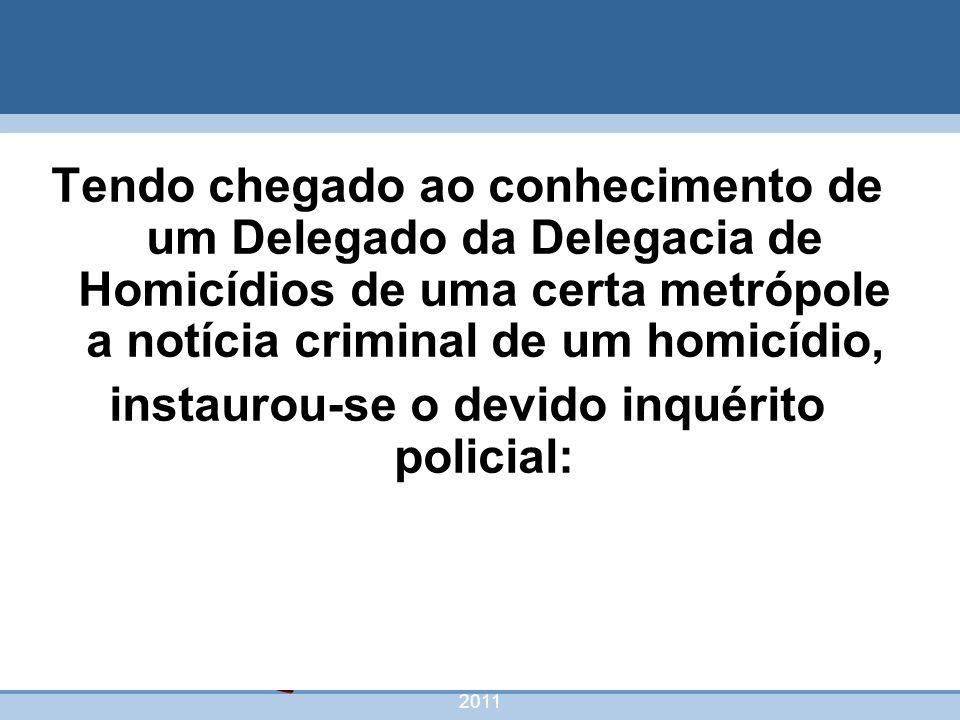 instaurou-se o devido inquérito policial: