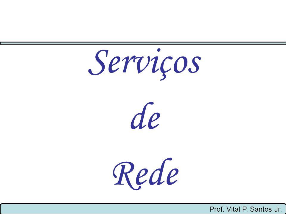 Serviços de Rede Prof. Vital P. Santos Jr.