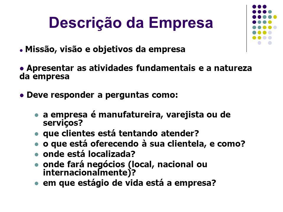 Descrição da Empresa Missão, visão e objetivos da empresa. Apresentar as atividades fundamentais e a natureza da empresa.