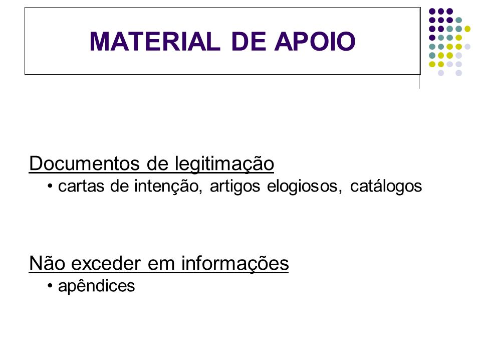 MATERIAL DE APOIO Documentos de legitimação • cartas de intenção, artigos elogiosos, catálogos.
