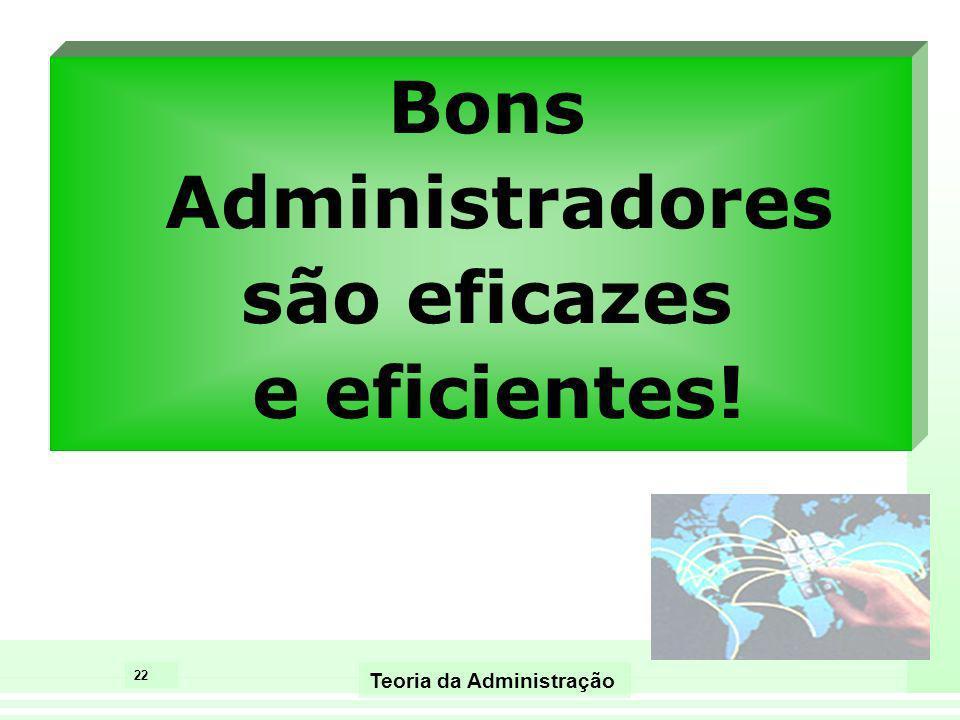 Bons Administradores são eficazes e eficientes!