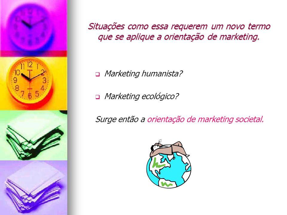 Situações como essa requerem um novo termo que se aplique a orientação de marketing.