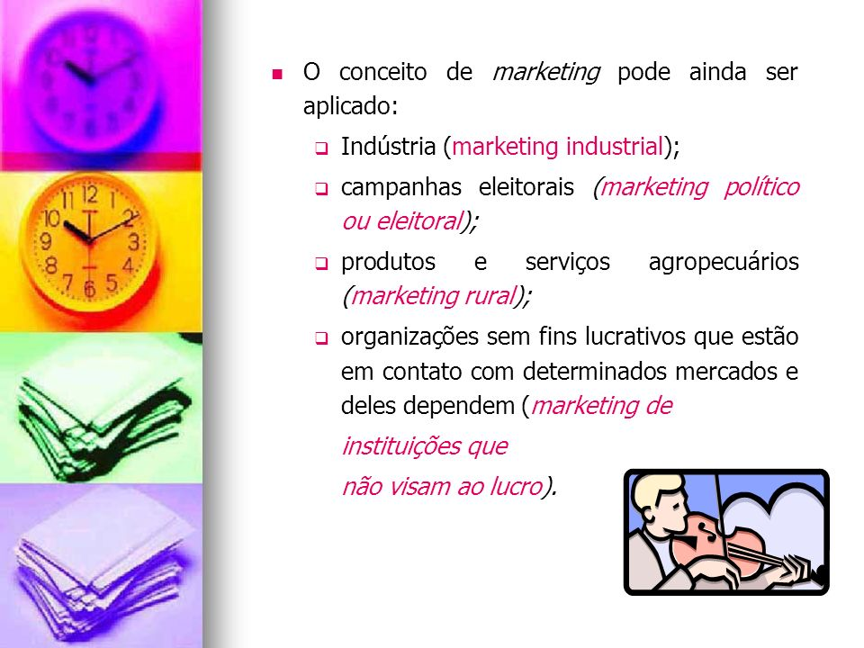 O conceito de marketing pode ainda ser aplicado: