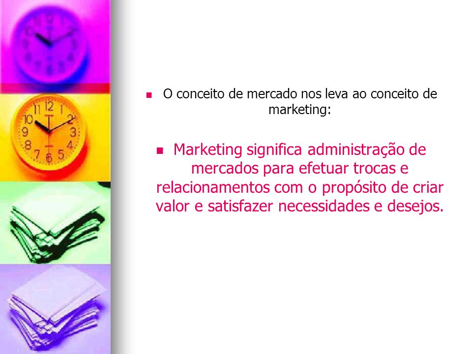 O conceito de mercado nos leva ao conceito de marketing: