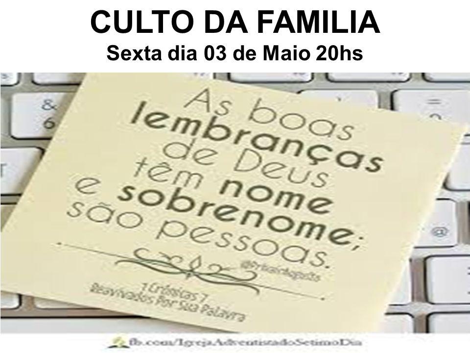 CULTO DA FAMILIA Sexta dia 03 de Maio 20hs