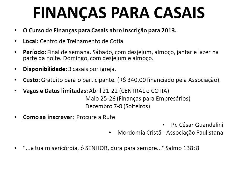 FINANÇAS PARA CASAIS O Curso de Finanças para Casais abre inscrição para 2013. Local: Centro de Treinamento de Cotia.