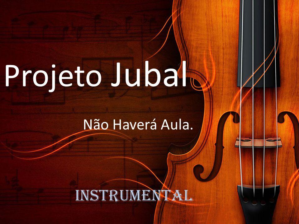 Projeto Jubal Não Haverá Aula. instrumental