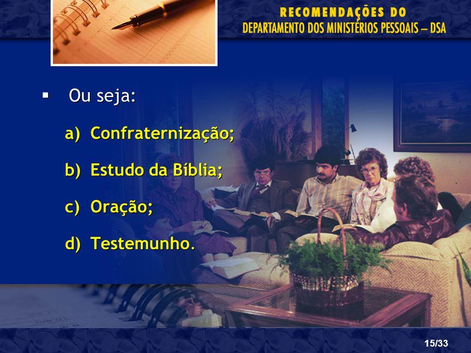 Ou seja: Confraternização; Estudo da Bíblia; Oração; Testemunho.