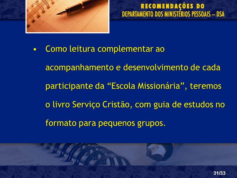 Como leitura complementar ao acompanhamento e desenvolvimento de cada participante da Escola Missionária , teremos o livro Serviço Cristão, com guia de estudos no formato para pequenos grupos.