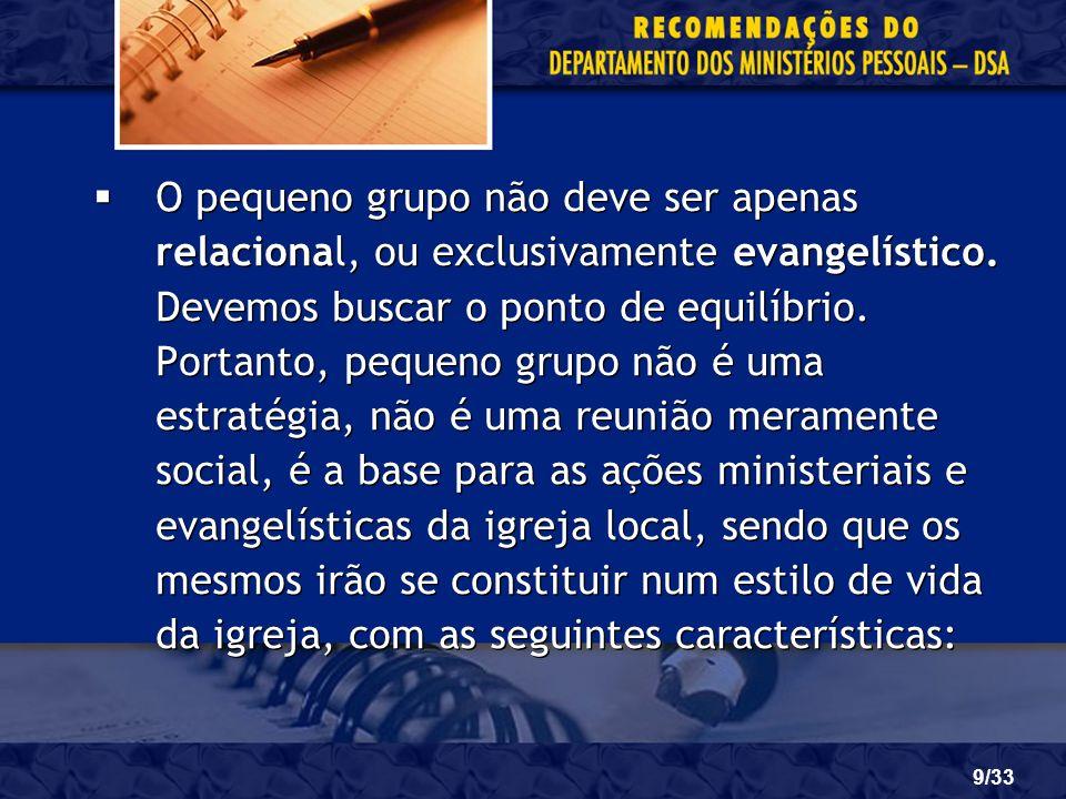 O pequeno grupo não deve ser apenas relacional, ou exclusivamente evangelístico.