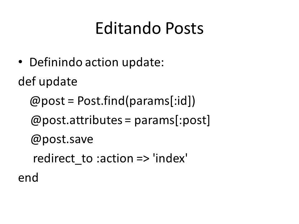 Editando Posts Definindo action update: def update