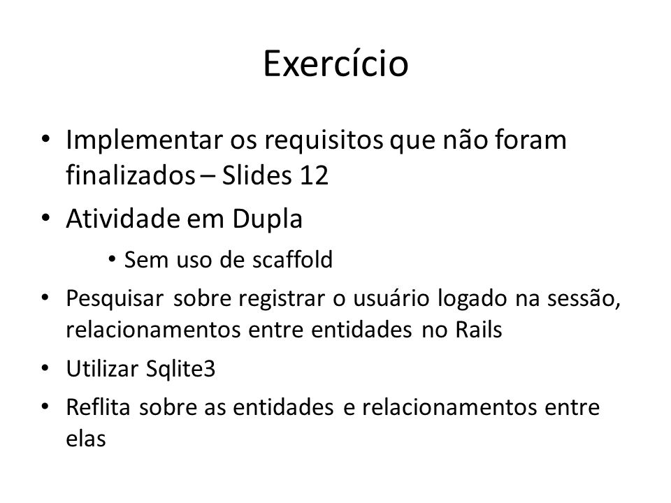 Exercício Implementar os requisitos que não foram finalizados – Slides 12. Atividade em Dupla. Sem uso de scaffold.