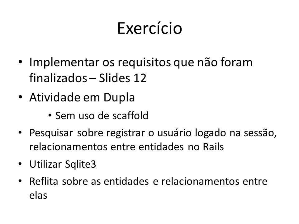 ExercícioImplementar os requisitos que não foram finalizados – Slides 12. Atividade em Dupla. Sem uso de scaffold.