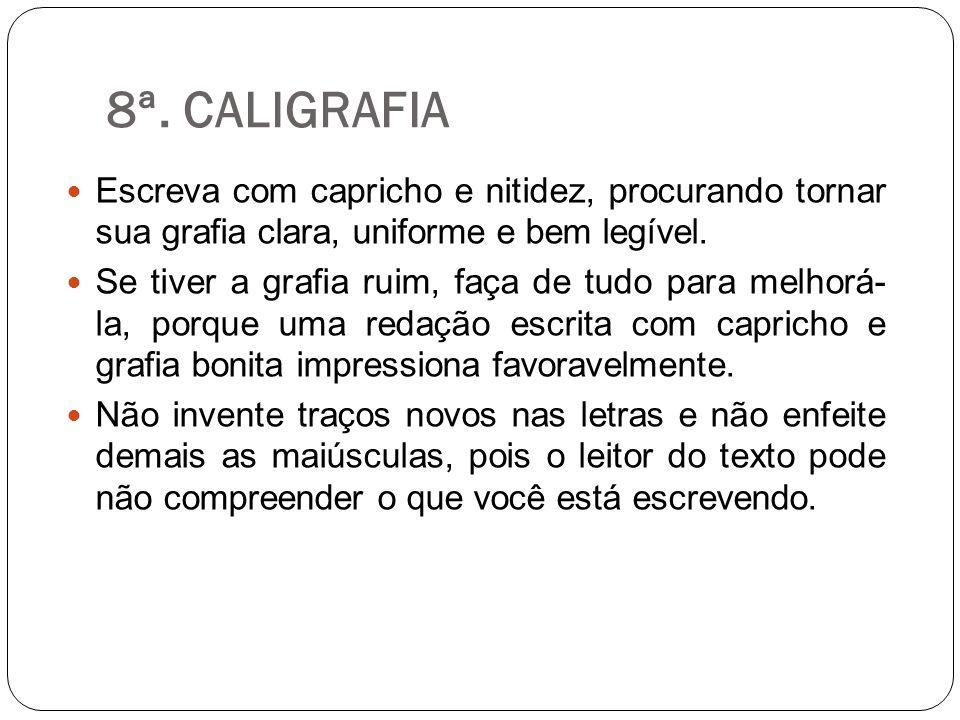 8ª. CALIGRAFIA Escreva com capricho e nitidez, procurando tornar sua grafia clara, uniforme e bem legível.