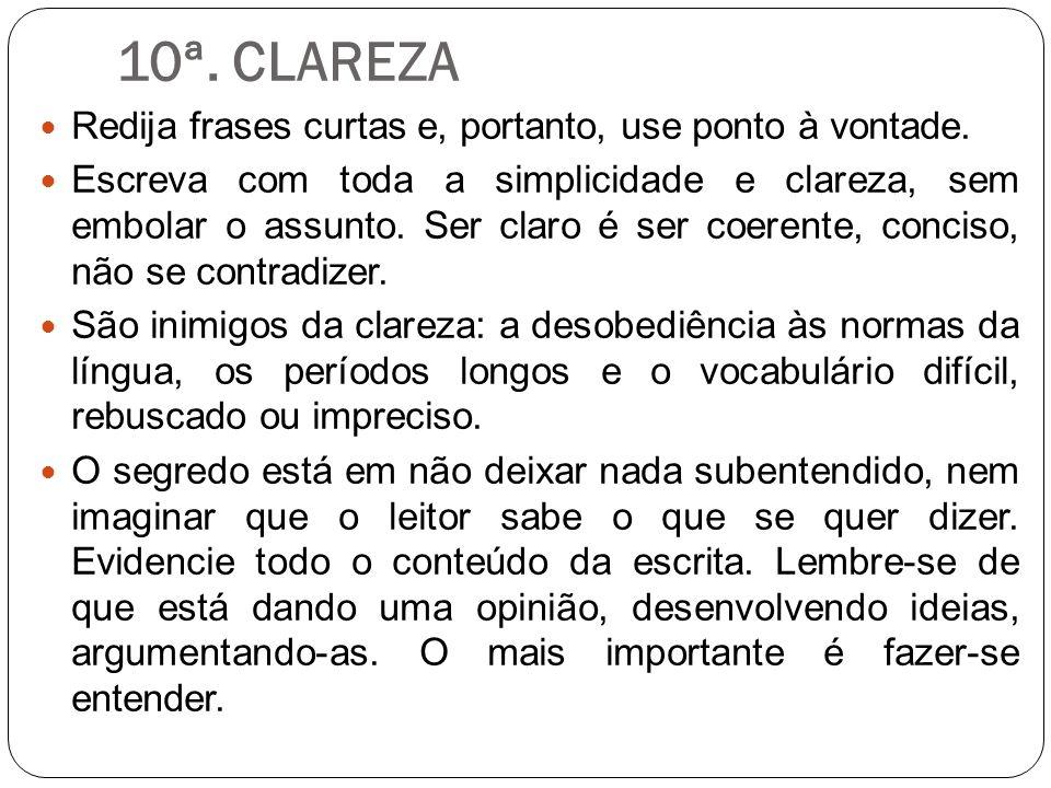 10ª. CLAREZA Redija frases curtas e, portanto, use ponto à vontade.