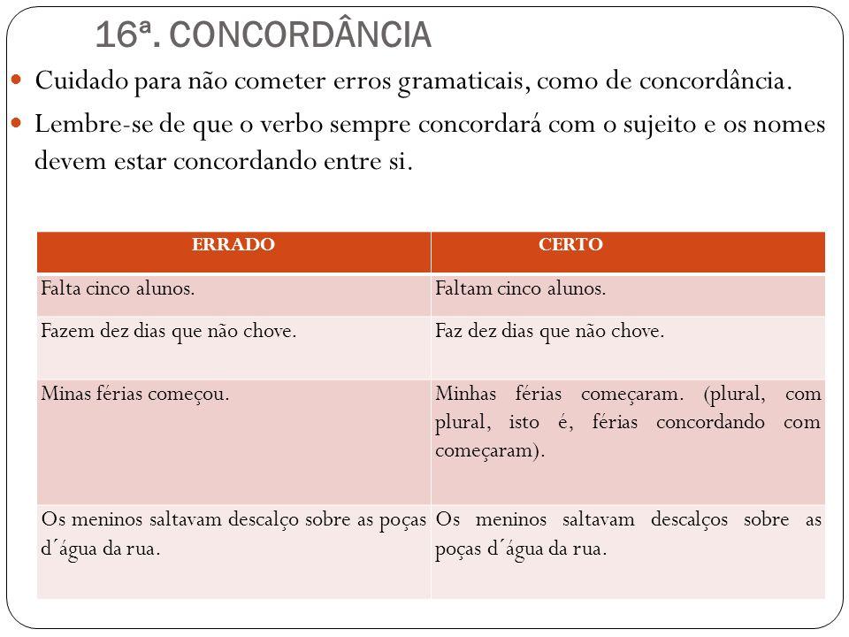 16ª. CONCORDÂNCIA Cuidado para não cometer erros gramaticais, como de concordância.