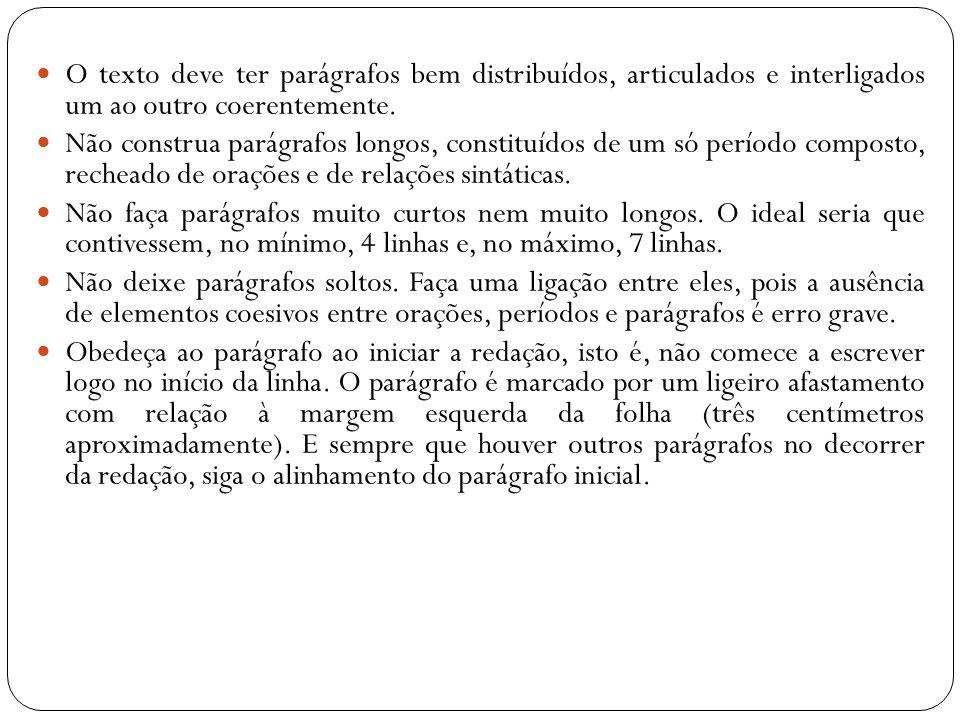 O texto deve ter parágrafos bem distribuídos, articulados e interligados um ao outro coerentemente.