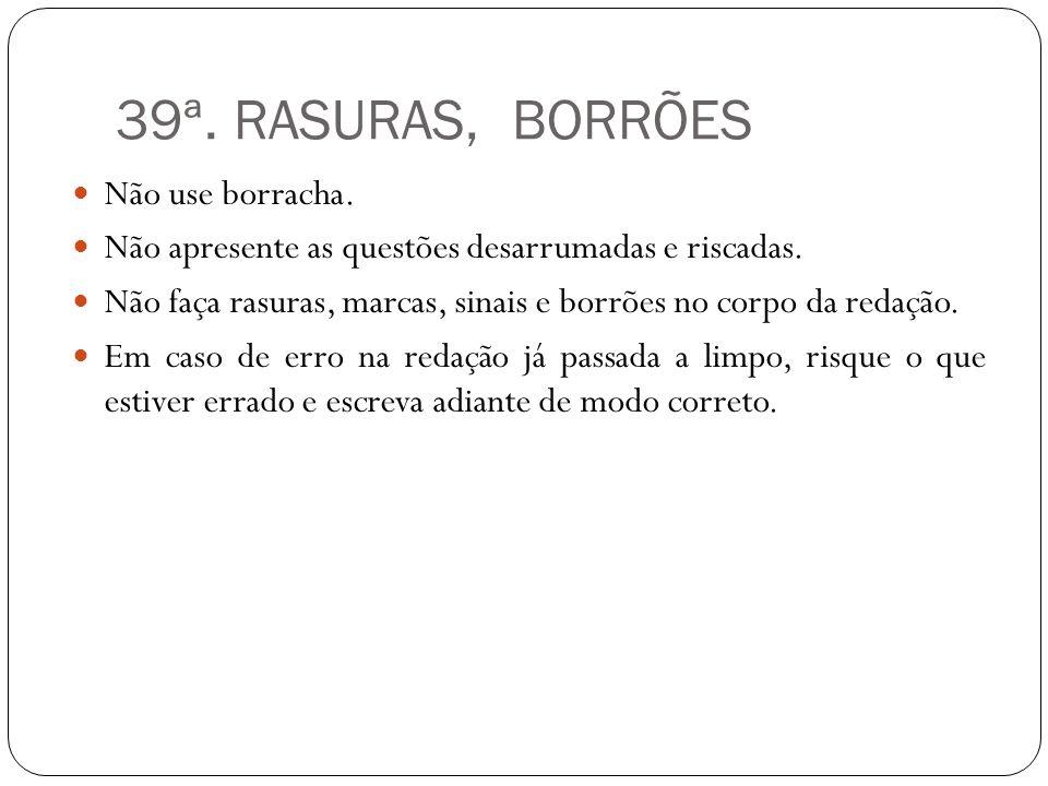 39ª. RASURAS, BORRÕES Não use borracha.