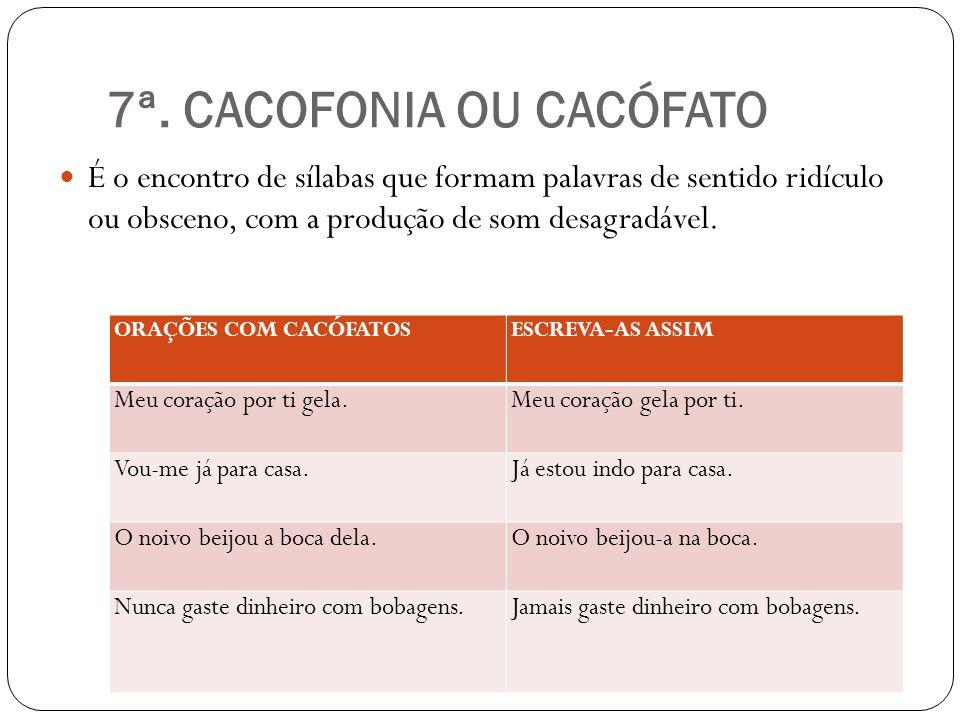 7ª. CACOFONIA OU CACÓFATO