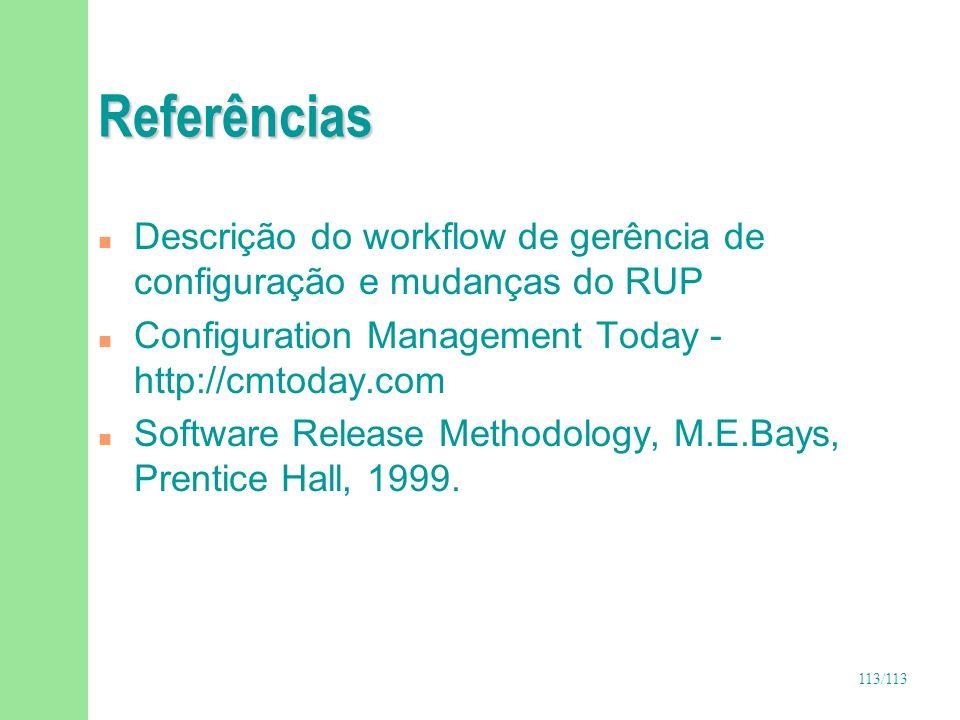 Referências Descrição do workflow de gerência de configuração e mudanças do RUP. Configuration Management Today - http://cmtoday.com.