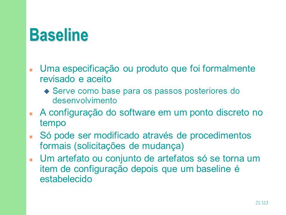 BaselineUma especificação ou produto que foi formalmente revisado e aceito. Serve como base para os passos posteriores do desenvolvimento.