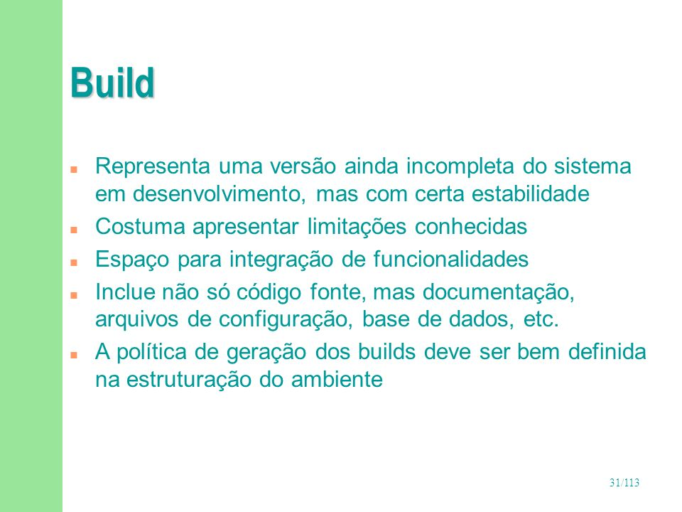 BuildRepresenta uma versão ainda incompleta do sistema em desenvolvimento, mas com certa estabilidade.