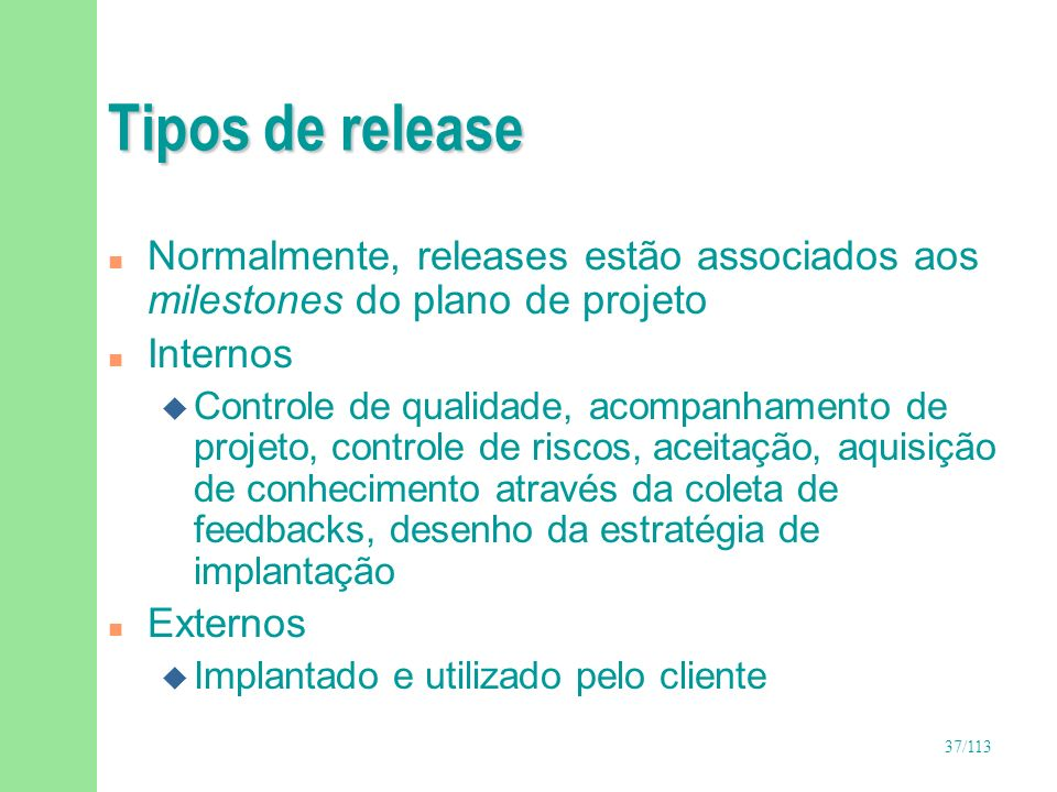 Tipos de release Normalmente, releases estão associados aos milestones do plano de projeto. Internos.