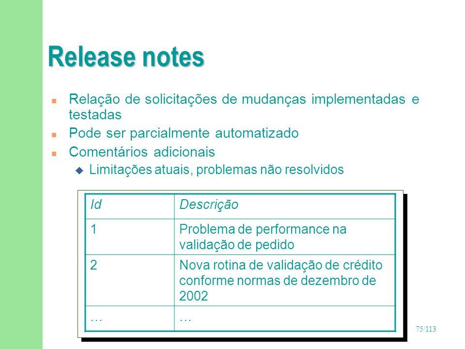 Release notes Relação de solicitações de mudanças implementadas e testadas. Pode ser parcialmente automatizado.