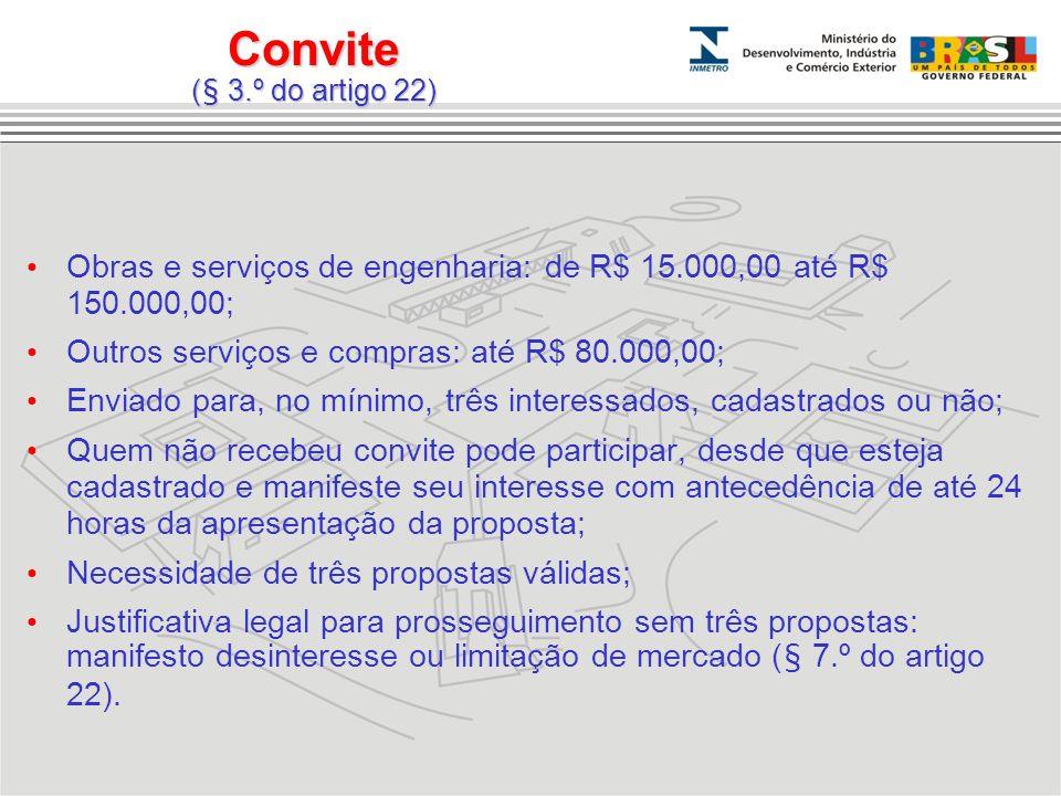 Convite (§ 3.º do artigo 22) Obras e serviços de engenharia: de R$ 15.000,00 até R$ 150.000,00; Outros serviços e compras: até R$ 80.000,00;