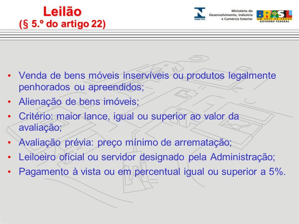 Leilão (§ 5.º do artigo 22) Venda de bens móveis inservíveis ou produtos legalmente penhorados ou apreendidos;