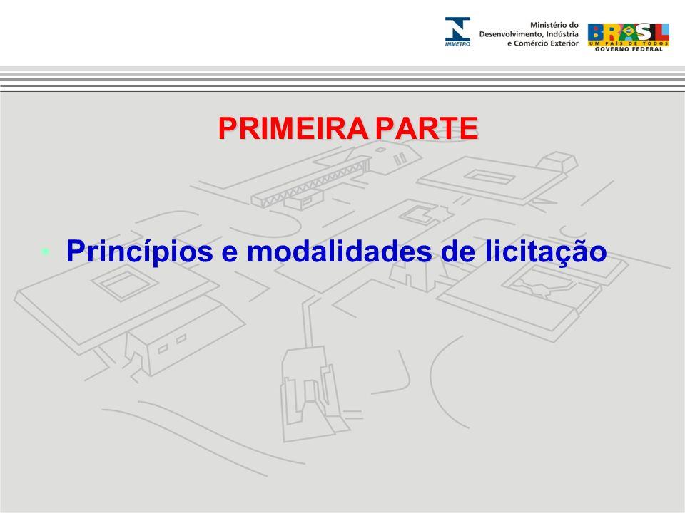 PRIMEIRA PARTE Princípios e modalidades de licitação