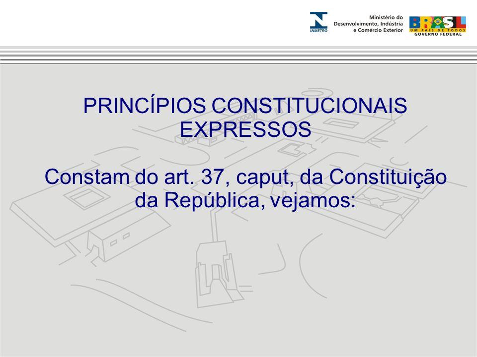 PRINCÍPIOS CONSTITUCIONAIS EXPRESSOS Constam do art