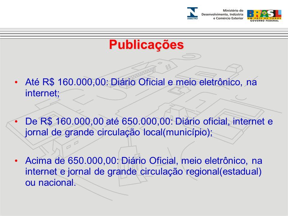 Publicações Até R$ 160.000,00: Diário Oficial e meio eletrônico, na internet;