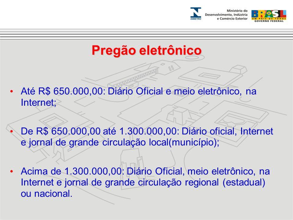 Pregão eletrônico Até R$ 650.000,00: Diário Oficial e meio eletrônico, na Internet;