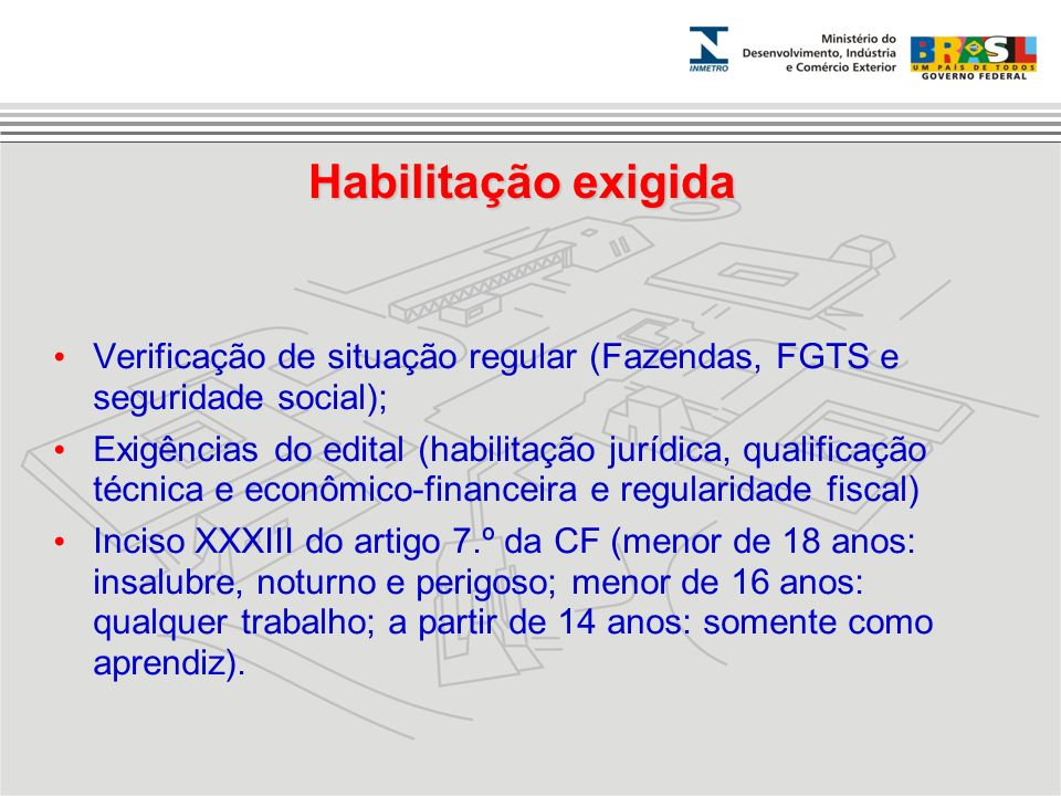 Habilitação exigida Verificação de situação regular (Fazendas, FGTS e seguridade social);