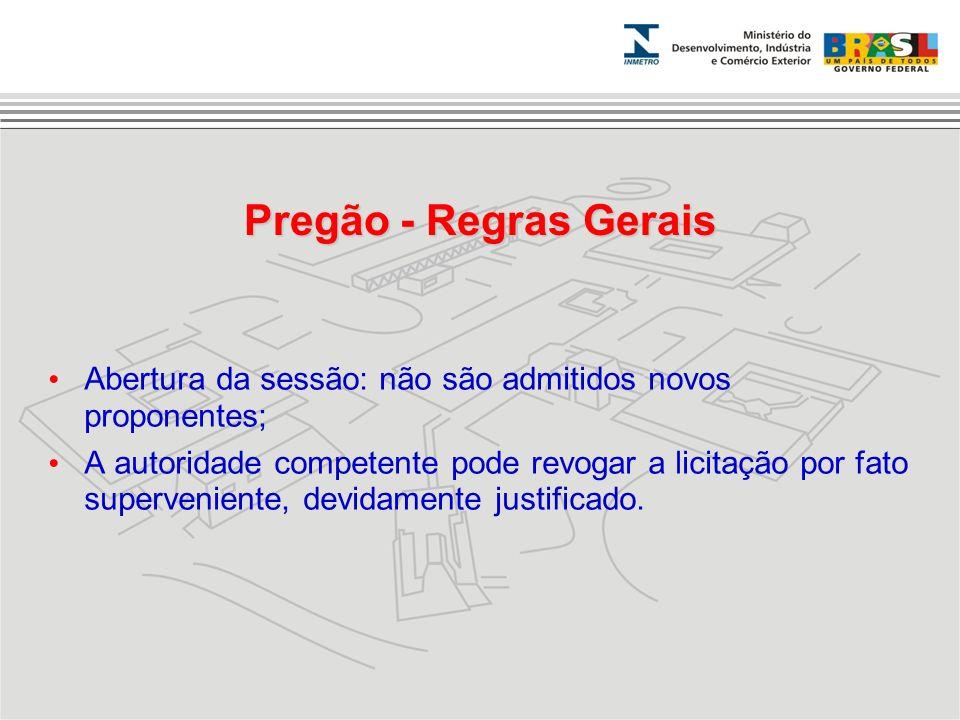 Pregão - Regras Gerais Abertura da sessão: não são admitidos novos proponentes;