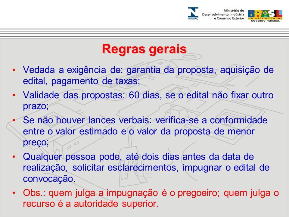 Regras gerais Vedada a exigência de: garantia da proposta, aquisição de edital, pagamento de taxas;