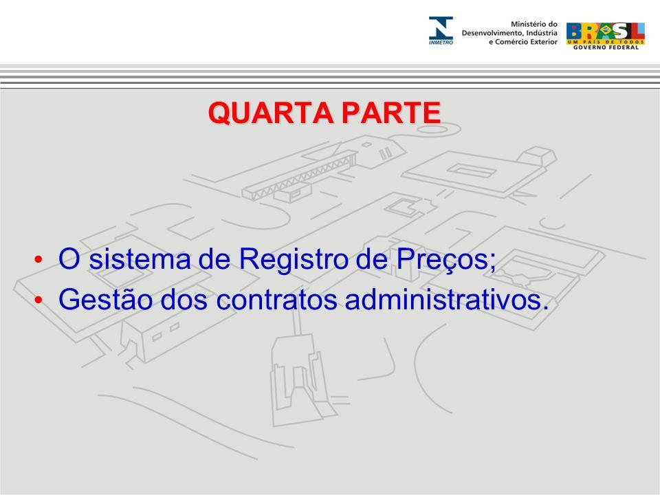 QUARTA PARTE O sistema de Registro de Preços; Gestão dos contratos administrativos.