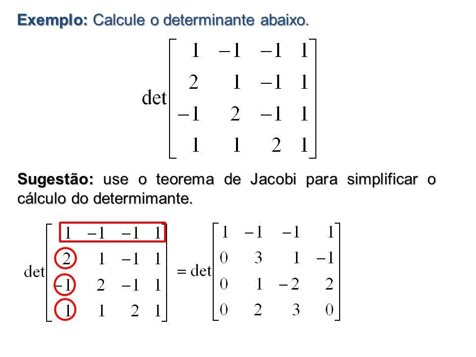 Exemplo: Calcule o determinante abaixo.