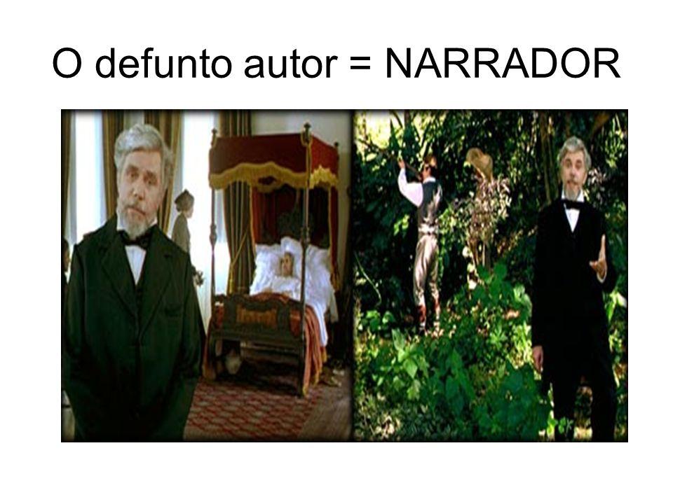O defunto autor = NARRADOR