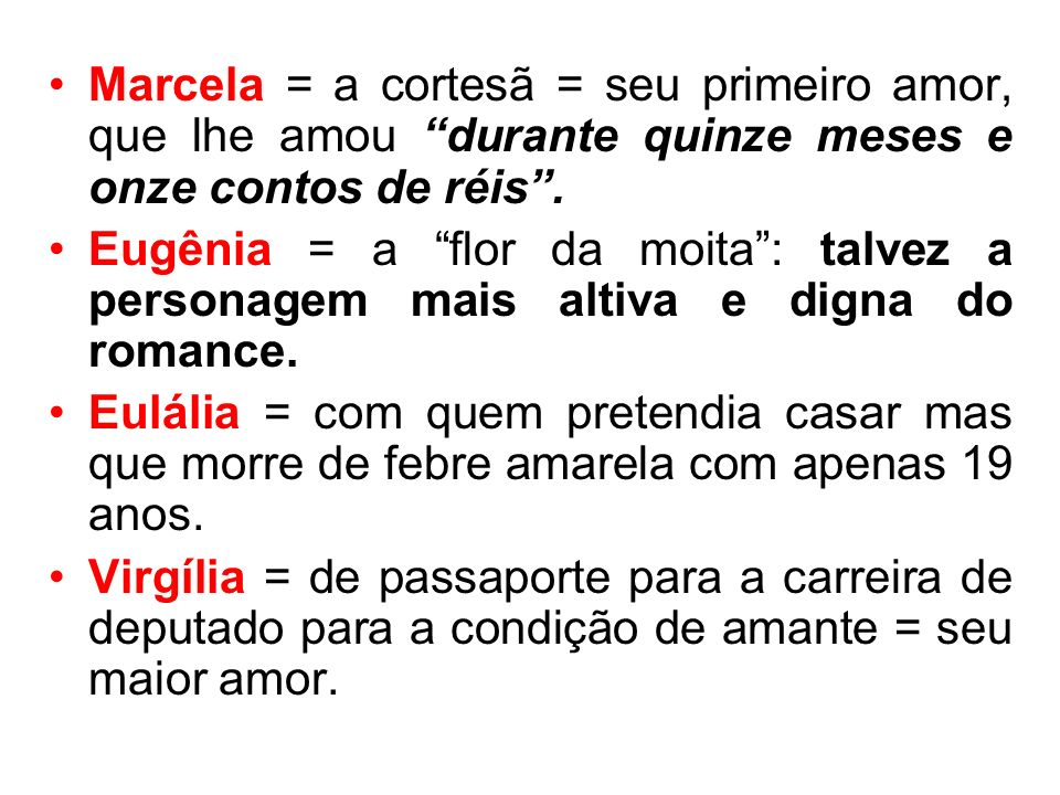 Marcela = a cortesã = seu primeiro amor, que lhe amou durante quinze meses e onze contos de réis .