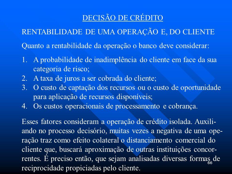 DECISÃO DE CRÉDITORENTABILIDADE DE UMA OPERAÇÃO E, DO CLIENTE. Quanto a rentabilidade da operação o banco deve considerar:
