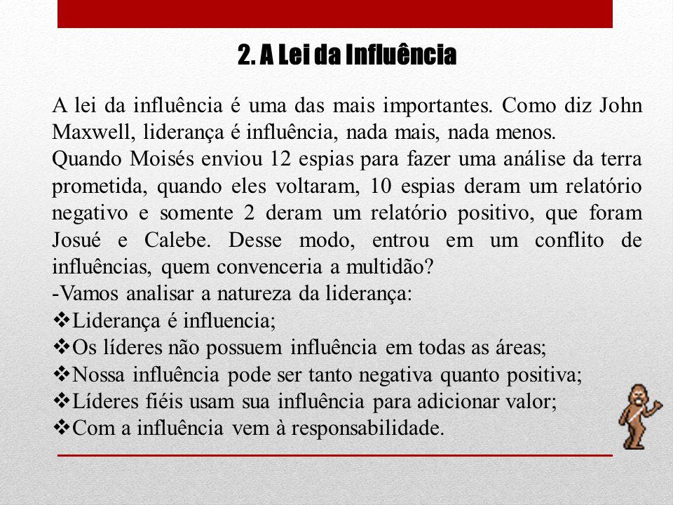 2. A Lei da InfluênciaA lei da influência é uma das mais importantes. Como diz John Maxwell, liderança é influência, nada mais, nada menos.