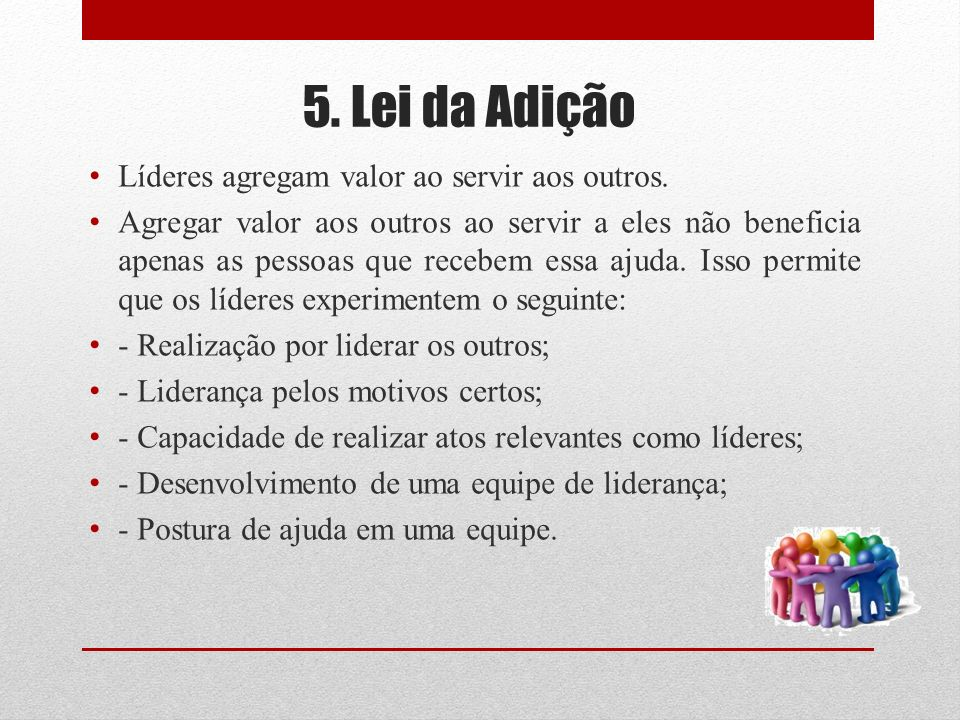 5. Lei da Adição Líderes agregam valor ao servir aos outros.